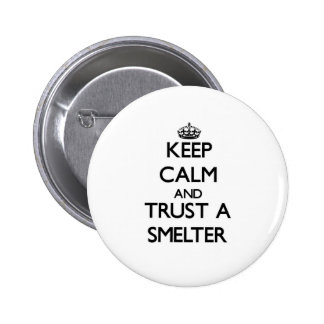 Keep Calm and Trust a Smelter Pin