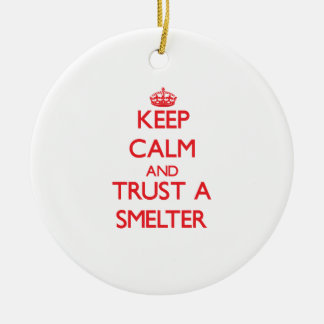 Keep Calm and Trust a Smelter Ornaments