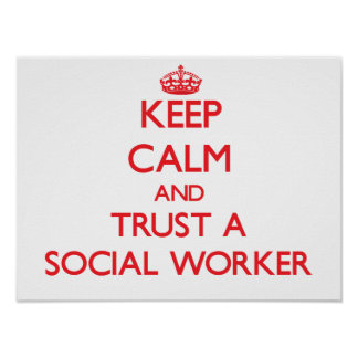 Keep Calm and Trust a Social Worker Posters