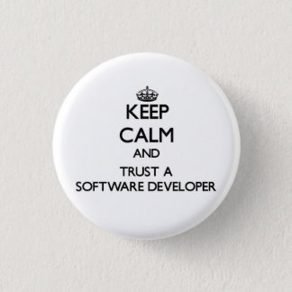 Keep Calm and Trust a Software Developer Pinback Button