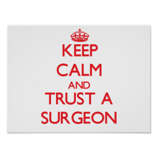 Keep Calm and Trust a Surgeon Posters
