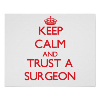 Keep Calm and Trust a Surgeon Poster