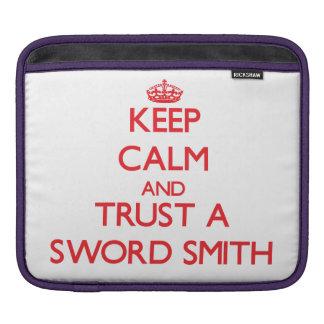 Keep Calm and Trust a Sword Smith iPad Sleeve