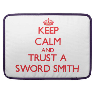 Keep Calm and Trust a Sword Smith Sleeves For MacBook Pro