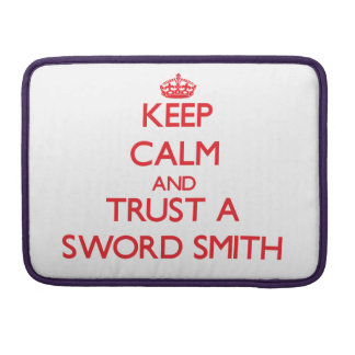 Keep Calm and Trust a Sword Smith Sleeve For MacBook Pro
