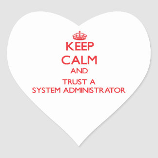 Keep Calm and Trust a System Administrator Heart Sticker