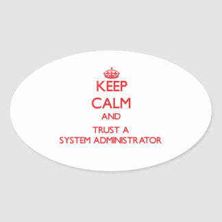 Keep Calm and Trust a System Administrator Oval Stickers