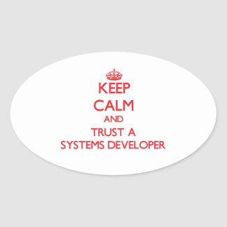 Keep Calm and Trust a Systems Developer Oval Sticker