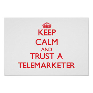Keep Calm and Trust a Telemarketer Posters