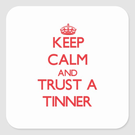 Keep Calm and Trust a Tinner Sticker