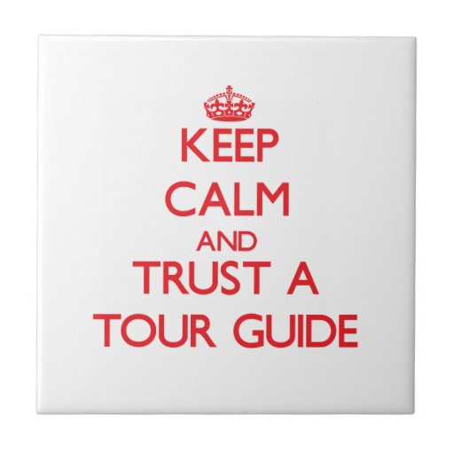 Keep Calm and Trust a Tour Guide Ceramic Tile