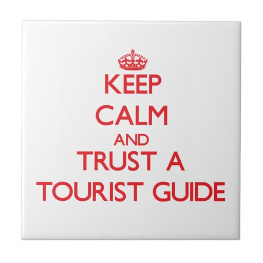 Keep Calm and Trust a Tourist Guide Ceramic Tiles