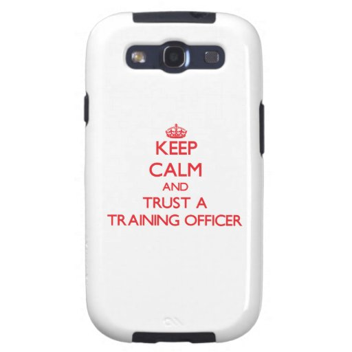 Keep Calm and Trust a Training Officer Galaxy S3 Covers