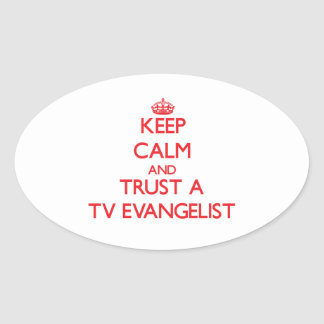 Keep Calm and Trust a TV Evangelist Oval Sticker