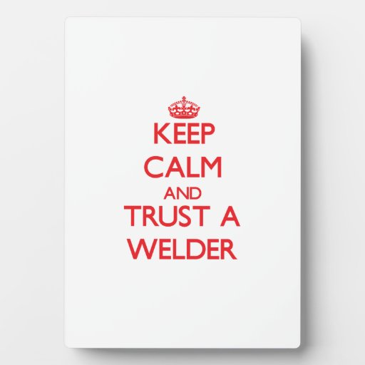 Keep Calm and Trust a Welder Display Plaque