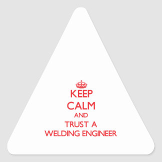 Keep Calm and Trust a Welding Engineer Triangle Sticker