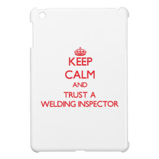 Keep Calm and Trust a Welding Inspector Case For The iPad Mini