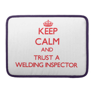 Keep Calm and Trust a Welding Inspector Sleeve For MacBook Pro