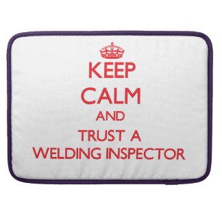 Keep Calm and Trust a Welding Inspector Sleeve For MacBooks