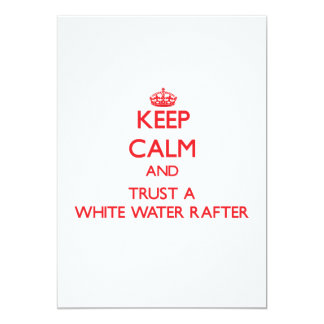 Keep Calm and Trust a White Water Rafter Personalized Invitation