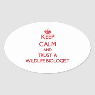 Keep Calm and Trust a Wildlife Biologist Oval Sticker