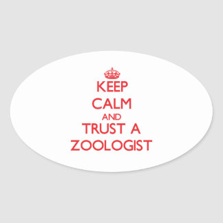Keep Calm and Trust a Zoologist Oval Sticker