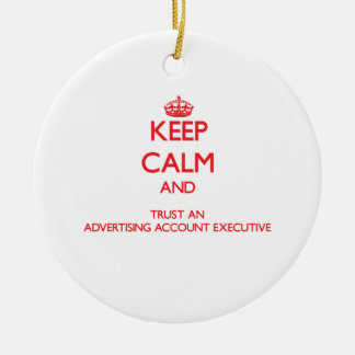 Keep Calm and Trust an Advertising Account Executi Ornaments