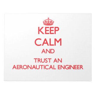 Keep Calm and Trust an Aeronautical Engineer Scratch Pads