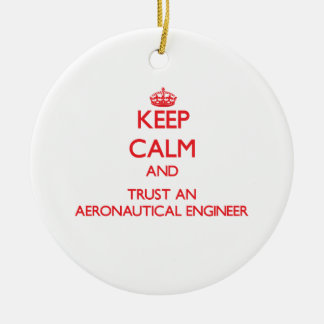 Keep Calm and Trust an Aeronautical Engineer Christmas Tree Ornaments