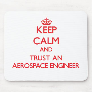 Keep Calm and Trust an Aerospace Engineer Mouse Pad