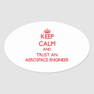 Keep Calm and Trust an Aerospace Engineer Oval Sticker