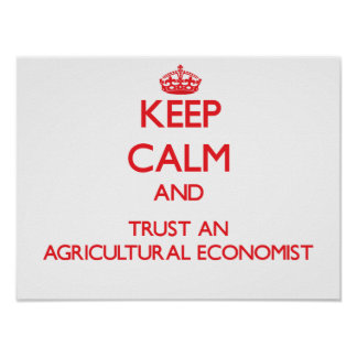 Keep Calm and Trust an Agricultural Economist Posters