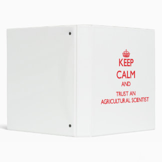 Keep Calm and Trust an Agricultural Scientist Binder