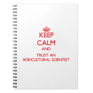 Keep Calm and Trust an Agricultural Scientist Spiral Notebooks