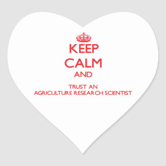 Keep Calm and Trust an Agriculture Research Scient Heart Stickers