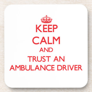 Keep Calm and Trust an Ambulance Driver Beverage Coaster