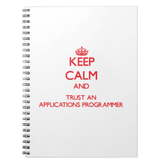 Keep Calm and Trust an Applications Programmer Note Books