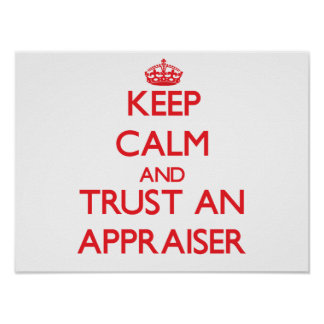 Keep Calm and Trust an Appraiser Posters