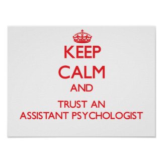Keep Calm and Trust an Assistant Psychologist Print