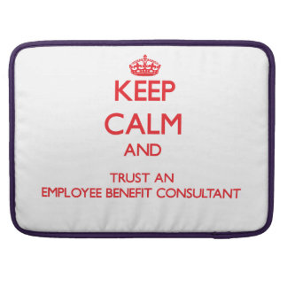 Keep Calm and Trust an Employee Benefit Consultant MacBook Pro Sleeve