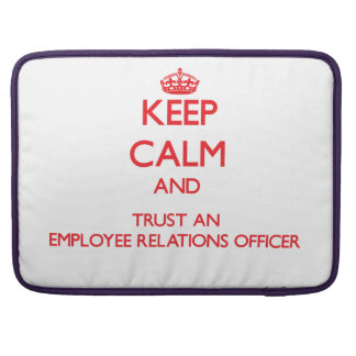 Keep Calm and Trust an Employee Relations Officer Sleeve For MacBook Pro