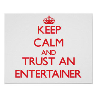 Keep Calm and Trust an Entertainer Poster