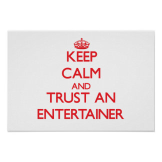 Keep Calm and Trust an Entertainer Posters