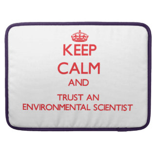 Keep Calm and Trust an Environmental Scientist Sleeve For MacBooks