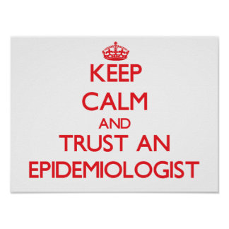 Keep Calm and Trust an Epidemiologist Poster