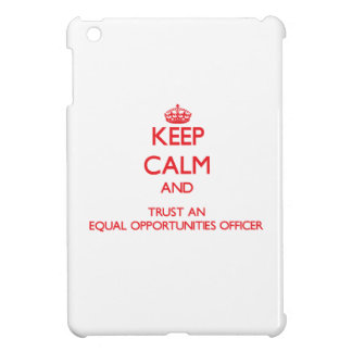 Keep Calm and Trust an Equal Opportunities Officer iPad Mini Cases