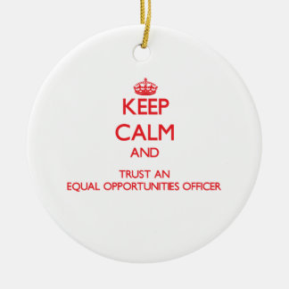 Keep Calm and Trust an Equal Opportunities Officer Christmas Ornaments