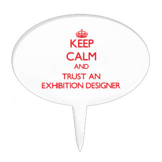 Keep Calm and Trust an Exhibition Designer Cake Pick
