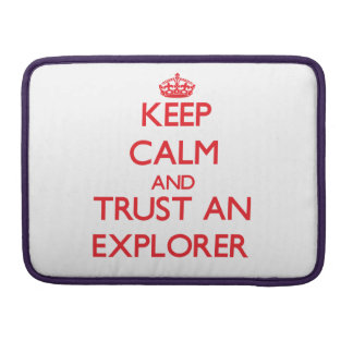 Keep Calm and Trust an Explorer Sleeves For MacBook Pro