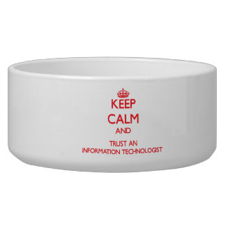 Keep Calm and Trust an Information Technologist Dog Water Bowl
